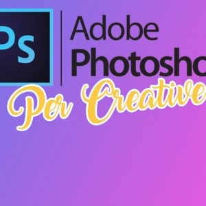 "Video CORSO ""Photoshop per Creative"""